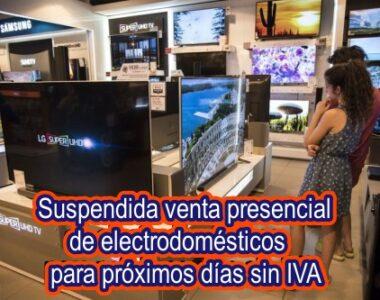 Gobierno suspende venta presencial de electrodomésticos para próximos días sin IVA