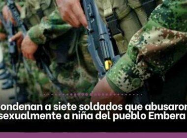 Condenan a los siete soldados acusados de violar a una niña embera en Risaralda