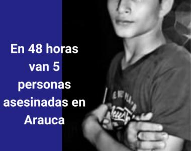 En 48 horas, han asesinado a 5 personas en el Departamento de Arauca
