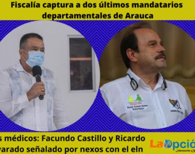 Capturados por la Fiscalía gobernador y exgobernador de Arauca