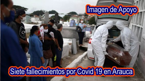Tame, Arauquita, Saravena y Arauca reportan nuevos fallecimientos por covid 19, en total fueron siete
